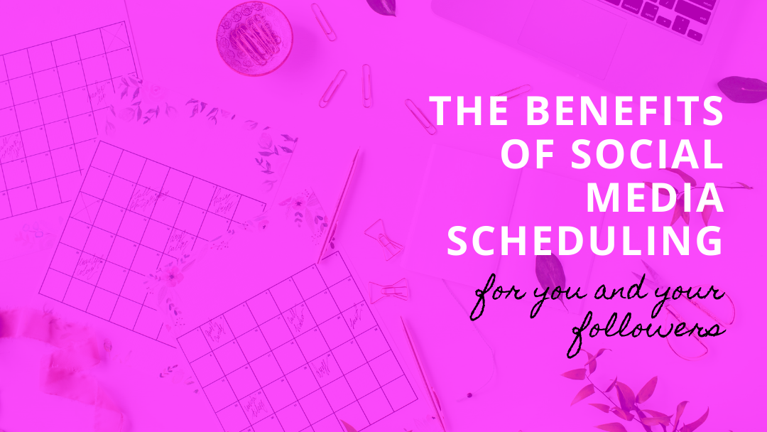 the real benefits of social media scheduling